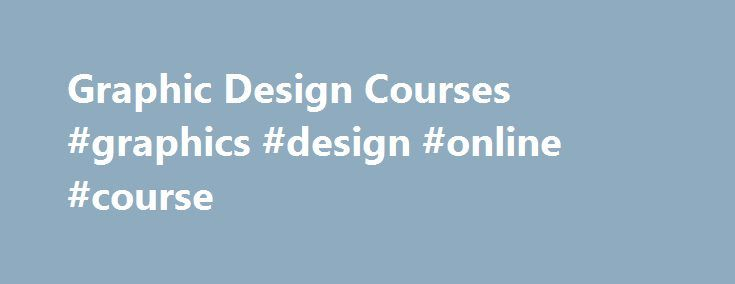 Graphic Design Courses #graphics #design #online #course http://wisconsin.remmont.com/graphic-design-courses-graphics-design-online-course/  # Graphic Design courses Graphic designers create more than pretty pictures. They communicate ideas that inspire, inform and appeal to consumers, from logo design and page layout to giant traffic-stopping billboards. These graphic design courses cover all bases from design software and publishing to typography, allowing you to work in print, film…