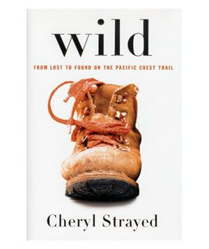 Wild: From Lost to Found on the Pacific Crest Trail by Cheryl Strayed - June 2013