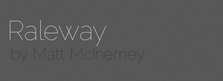 Raleway - Amazing how a gray palette can make this elegant typeface look stoic and serious.