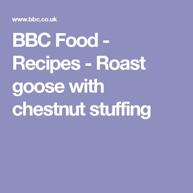 BBC Food - Recipes - Roast goose with chestnut stuffing