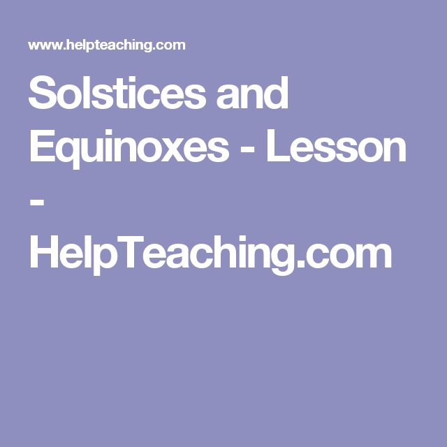 Solstices and Equinoxes - Lesson - HelpTeaching.com