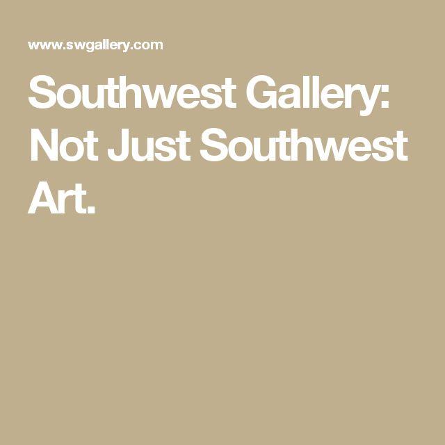 Southwest Gallery: Not Just Southwest Art.