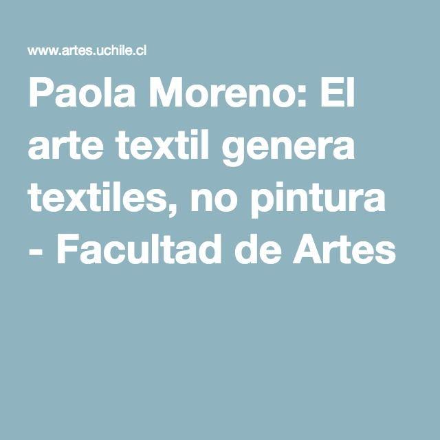 Paola Moreno: El arte textil genera textiles, no pintura - Facultad de Artes