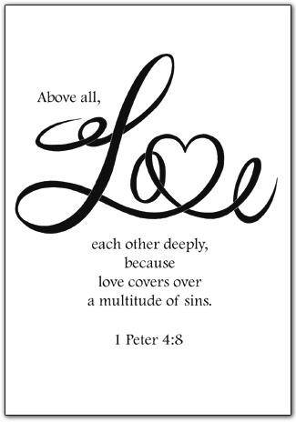 Whether Youre Religious Or Not Above All Love Each Other Deeply For Love Covers Over A