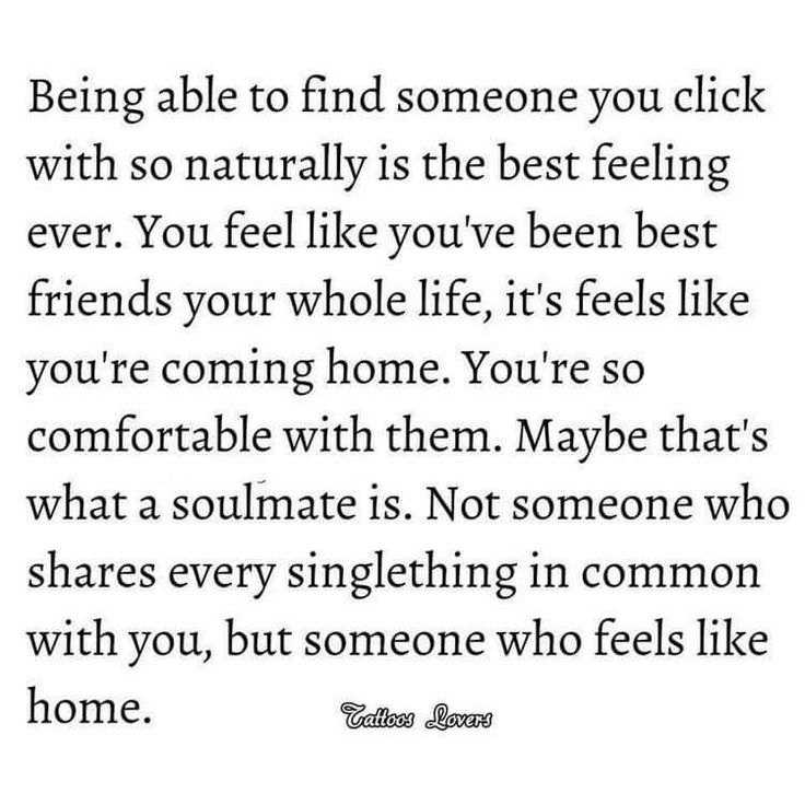 Maybe that's what a Soulmate is.