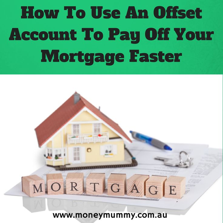How To Use An Offset Account To Pay Off Your Mortgage Faster