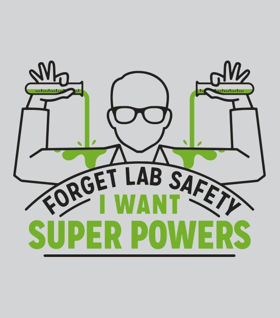 """Forget Lab Safety.  I Want Super Powers""  Funny science t-shirt.  Chemistry tees."