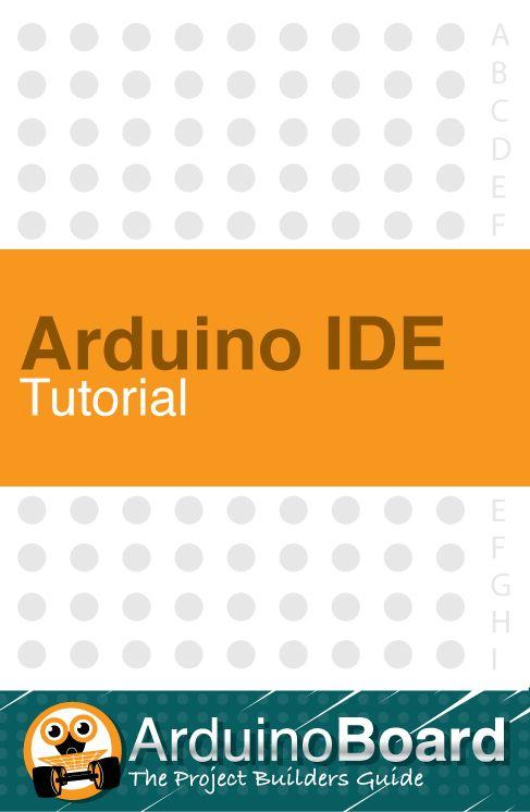 Arduino IDE Tutorial :: The Essentials Guide - CLICK HERE for Tutorial http://arduino-board.com/tutorials/ide