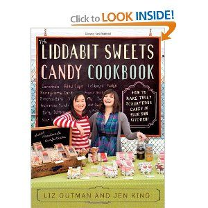 The Liddabit Sweets Candy Cookbook: How to Make Truly Scrumptious Candy in Your Own Kitchen!: Liz Gutman, Jen King: 9780761166450: Amazon.com: Books