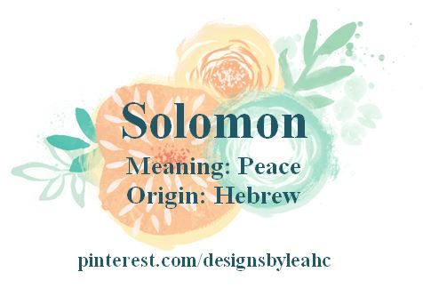 Baby Boy Name: Solomon. Meaning: Peace. Origin: Hebrew. Nicknames: Sol, Sully.