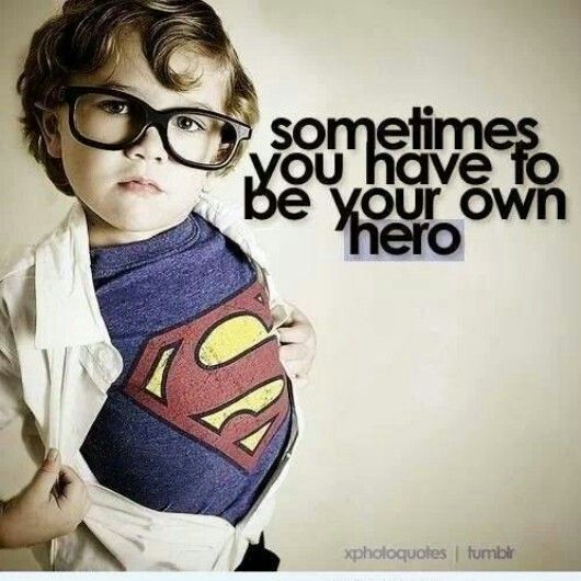 """""""Be your own hero"""" would be a cool tat."""