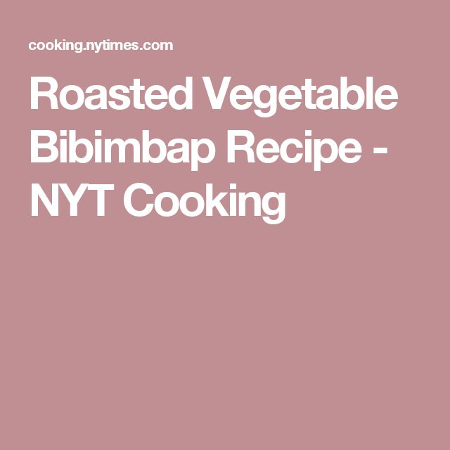 Roasted Vegetable Bibimbap Recipe - NYT Cooking