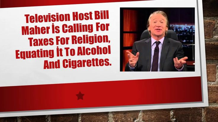 Bill Maher İs Calling For Taxes For Religion, Equating İt To Alcohol And...