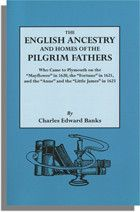 The English Ancestry and Homes of the Pilgrim Fathers Who Came to Plymouth on the Mayflower in 1620, the Fortune in 1621, and the Anne and the Little James in 1623