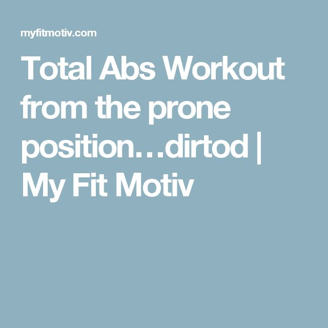 Total Abs Workout from the prone position…dirtod | My Fit Motiv