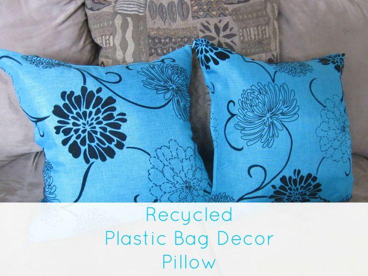 Recycled Plastic Bag Decor Pillow http://cityofcreativedreams.blogspot.ca/2014/04/recycled-plastic-bag-decor-pillow.html