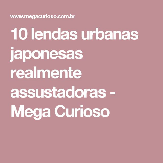 10 lendas urbanas japonesas realmente assustadoras - Mega Curioso