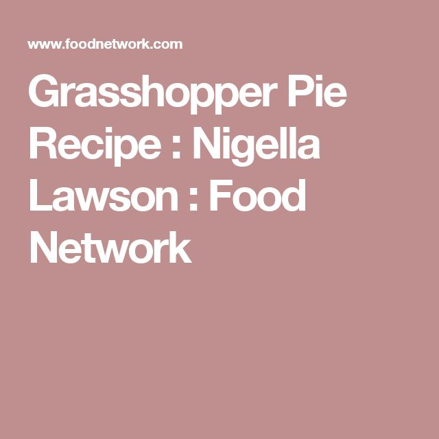 Grasshopper Pie Recipe : Nigella Lawson : Food Network