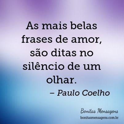 As mais belas frases de amor, são ditas no silêncio de um olhar.