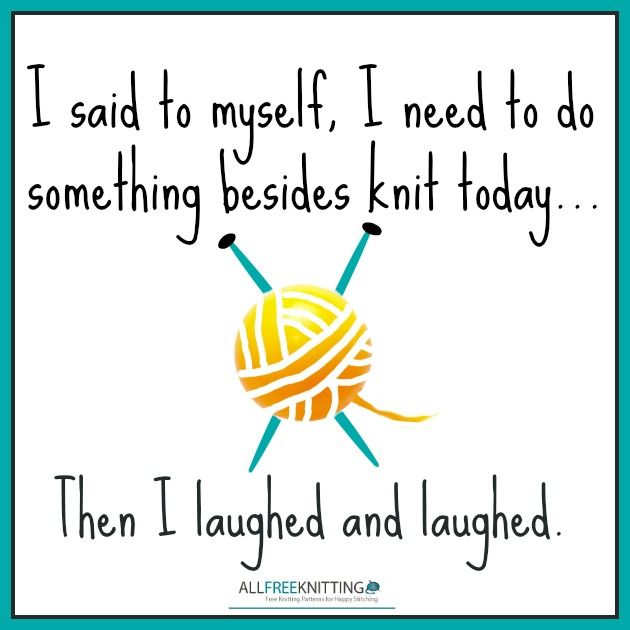I said to myself, I need to do something besides knit today....then I laughed…