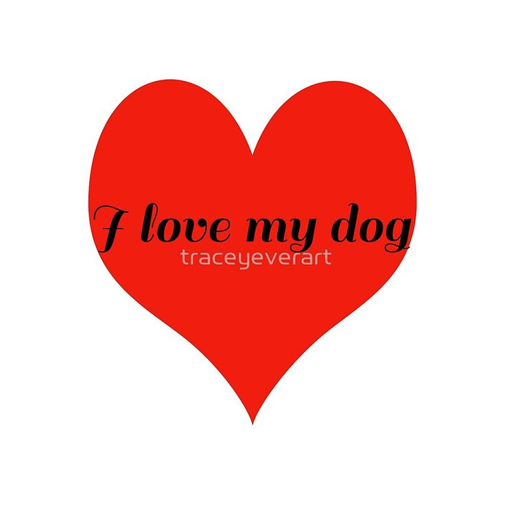 I Love My Dog with Love Heart by Tracey Lee Art Designs