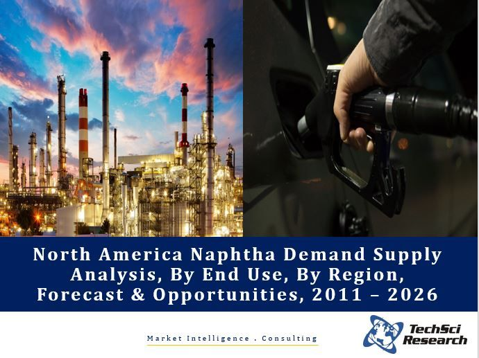 North America Naphtha Demand Supply Analysis, By End Use (Gasoline Blending, Reforming, Steam Cracking and Others), Forecast & Opportunities, 2011 – 2026