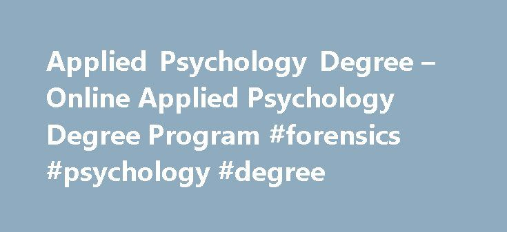 Applied Psychology Degree – Online Applied Psychology Degree Program #forensics #psychology #degree http://fiji.remmont.com/applied-psychology-degree-online-applied-psychology-degree-program-forensics-psychology-degree/  # Applied Psychology Degree Program Help others reach their maximum potential Working within your strengths nets the best results, yet people often struggle to maximize their strengths and reach their full potential in work and life. That s where Franklin s Applied…