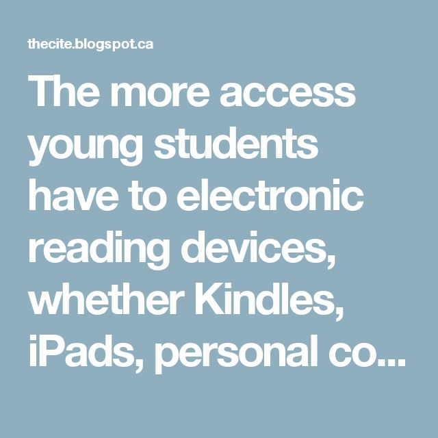 The more access young students have to electronic reading devices, whether Kindles, iPads, personal computers, or mobile phones, the less likely they are to read. That was the finding of a recent study by Margaret Merga of Murdoch University, Perth, Western Australia...