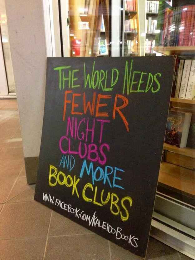 The world needs fewer new night clubs and more book clubs.   13 Clever Signs That Will Make You Want To Buy A Book