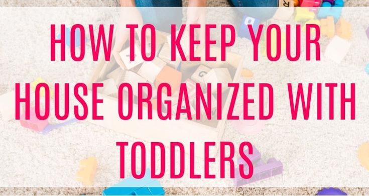 How to Keep Your House Organized with Toddlers
