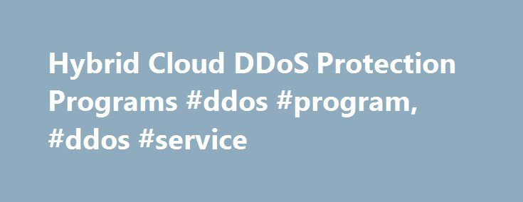 Hybrid Cloud DDoS Protection Programs #ddos #program, #ddos #service http://germany.nef2.com/hybrid-cloud-ddos-protection-programs-ddos-program-ddos-service/  # Arbor Cloud: A Managed DDoS Program for your Business Arbor Cloud DDoS Service for Multi-layered Protection – From the enterprise network to the Cloud. A complete anti-DDoS program for your business. Arbor Cloud is a DDoS service powered by the world's leading experts in DDoS mitigation, together with the most widely deployed DDoS…