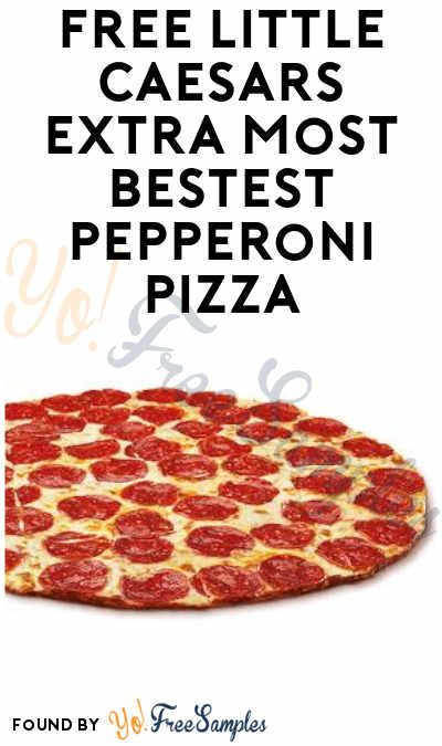 FREE Little Caesars Extra Most Bestest Pepperoni Pizza