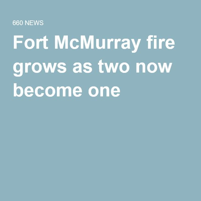 Fort McMurray fire grows as two now become one