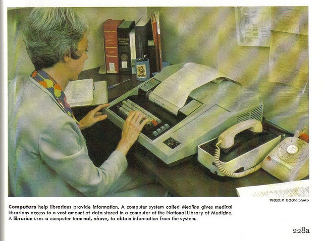 (1978) Librarian using a computer to access MedLine from the National Library of Medicine; taken from the article on Libraries, World Book Encyclopedia, 1978 edition. (Awesome!)