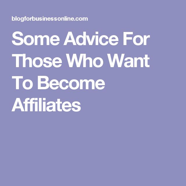 Some Advice For Those Who Want To Become Affiliates