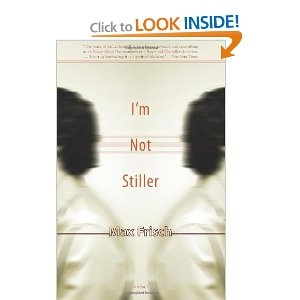 Stiller, one of my favorites by Swiss author Max Frisch.