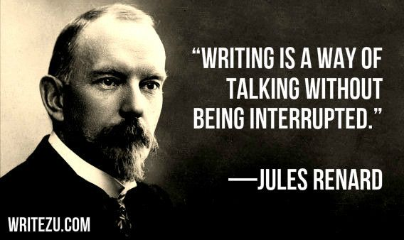 Writing is a way of talking without being interrupted. —Jules Renard #amwriting