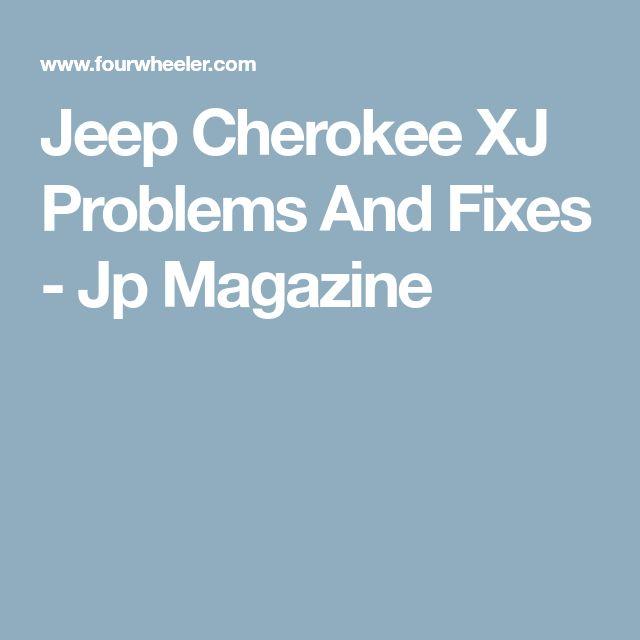 Jeep Cherokee XJ Problems And Fixes - Jp Magazine