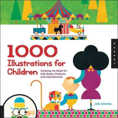 New Book: 1,000 Illustrations for Children : amazing art made for kids books, products, and entertainment / Julia Schonlau, 2013.