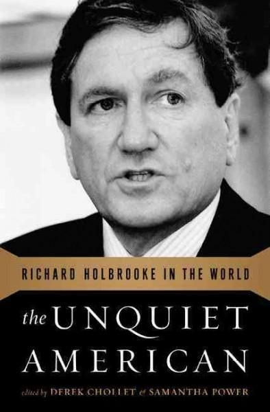 The Unquiet American: Richard Holbrooke in the World