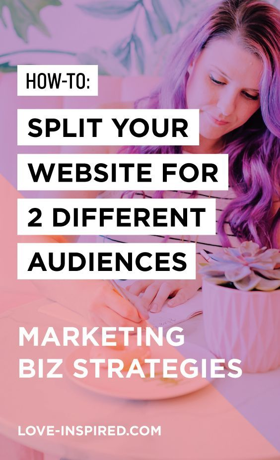 How to Split your Website (and #Marketing) for 2 Different Audiences! // Love Inspired