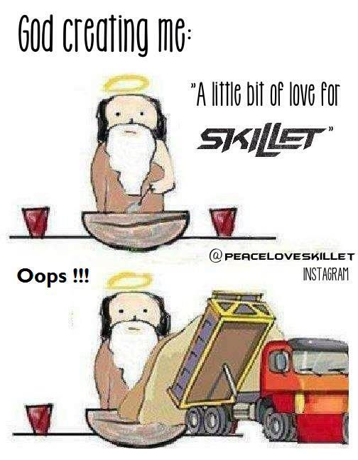 That explains a lot, can't go more than a few hours without listening to skillet