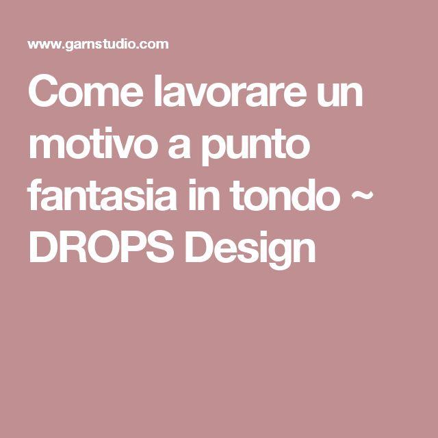 Come lavorare un motivo a punto fantasia in tondo ~ DROPS Design