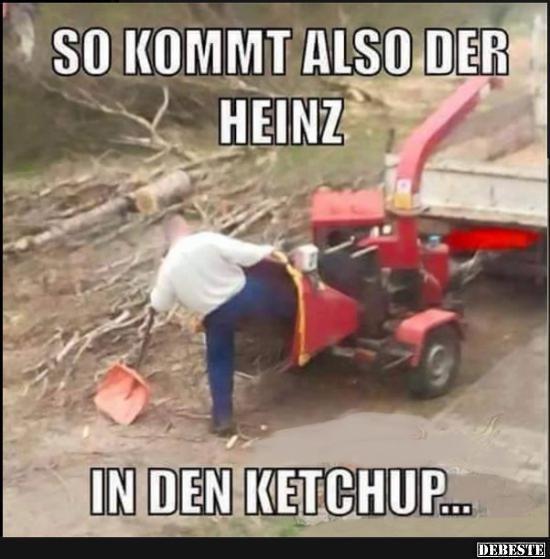 So kommt also der Heinz in den Ketchup..