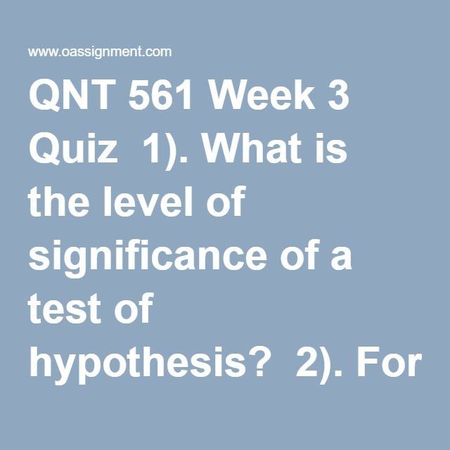 QNT 561 Week 3 Quiz  1). What is the level of significance of a test of hypothesis?  2). For each of the following rejection regions, sketch the sampling distribution  for z and indicate the location of the rejection region and determine the probability that a Type I error will be made:  z1.645, zz>1.96, z>2.575  3). Several years ago, a government agency reported the default rate on a certain type of loan at 0.055. Set up the null and alternative hypotheses to determine if the default rate…