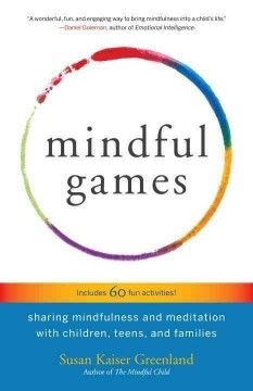 PARENTING: A playful approach for cultivating mindfulness in kids, with sixty simple games to develop attention and focus, and identify and regulate emotions--by the author of The Mindful Child.