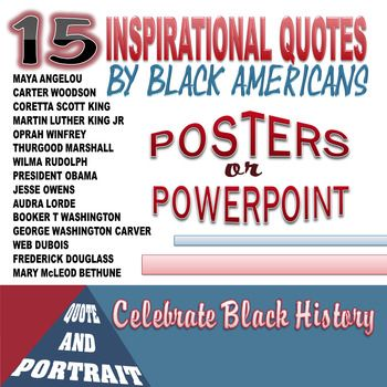 Created with PowerPoint 2010This product provides 15 slides with inspirational quotes by famous black Americans: MAYA ANGELOUCARTER WOODSONCORETTA SCOTT KINGMARTIN LUTHER KING JROPRAH WINFREYTHURGOOD MARSHALLWILMA RUDOLPHPRESIDENT OBAMAJESSE OWENSAUDRA LORDEBOOKER T WASHINGTONGEORGE WASHINGTON CARVERWEB DUBOISFREDERICK DOUGLASSMARY McLEOD BETHUNEThere is the quote and a graphic of the speaker. #blackhistory #americanhistory