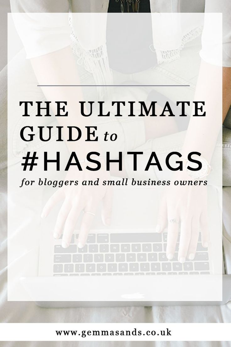 The Ultimate Guide to #Hashtags For Bloggers And Small Business Owners | Save this resource full of the best hashtags to use for small biz owners and bloggers.