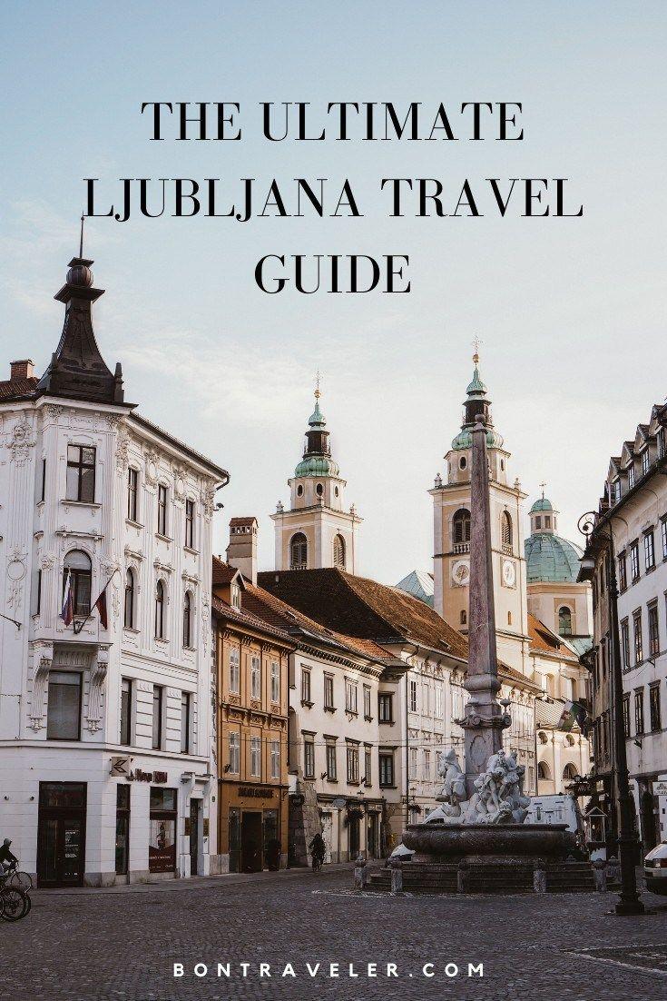 The Ultimate Ljubljana Travel Guide Slovenia Travel Ljubljana Travel