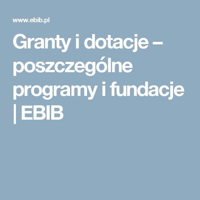 Granty i dotacje – poszczególne programy i fundacje   EBIB